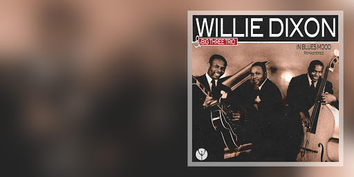 Willie Dixon & The Big Three Trio