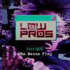 Low Pros - Who Wanna Play (feat. Que)