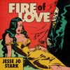 Jesse Jo Stark - Fire of Love